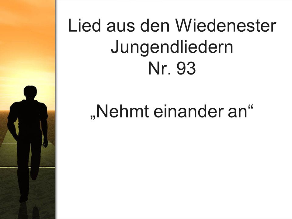 """Lied aus den Wiedenester Jungendliedern Nr. 93 """"Nehmt einander an"""