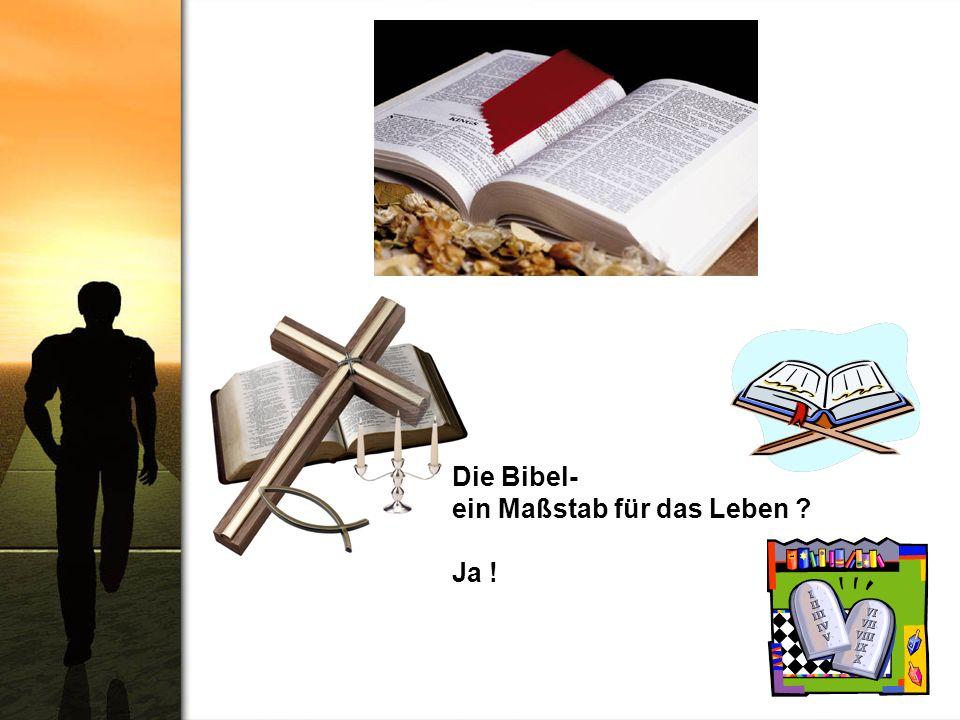 Die Bibel- ein Maßstab für das Leben Ja !