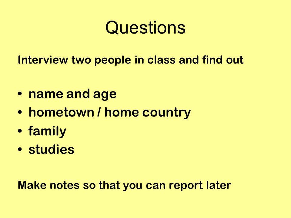 Questions name and age hometown / home country family studies