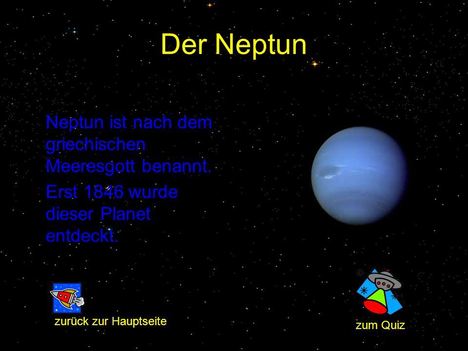 Der Neptun Neptun ist nach dem griechischen Meeresgott benannt.