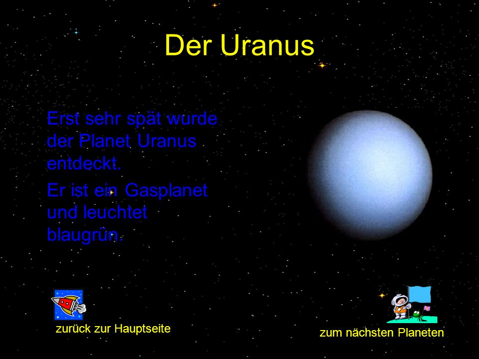 Der Uranus Erst sehr spät wurde der Planet Uranus entdeckt.