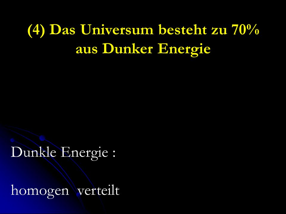 (4) Das Universum besteht zu 70% aus Dunker Energie