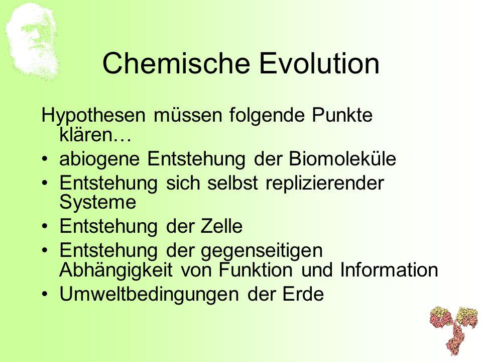 Chemische Evolution Hypothesen müssen folgende Punkte klären…
