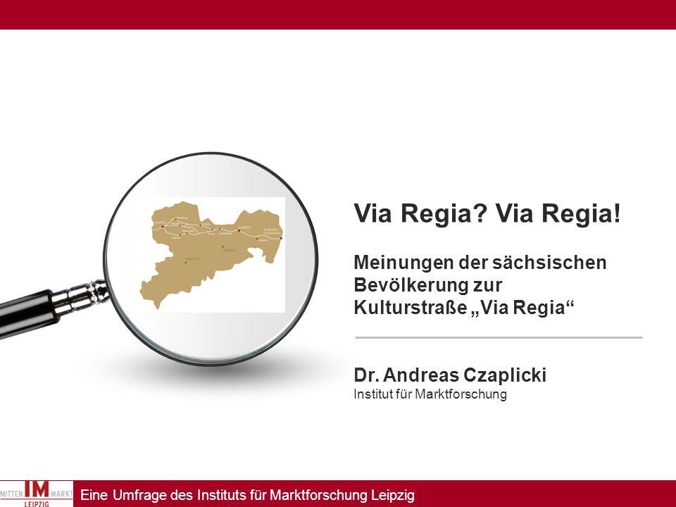 """Via Regia Via Regia! Meinungen der sächsischen Bevölkerung zur Kulturstraße """"Via Regia Dr. Andreas Czaplicki."""