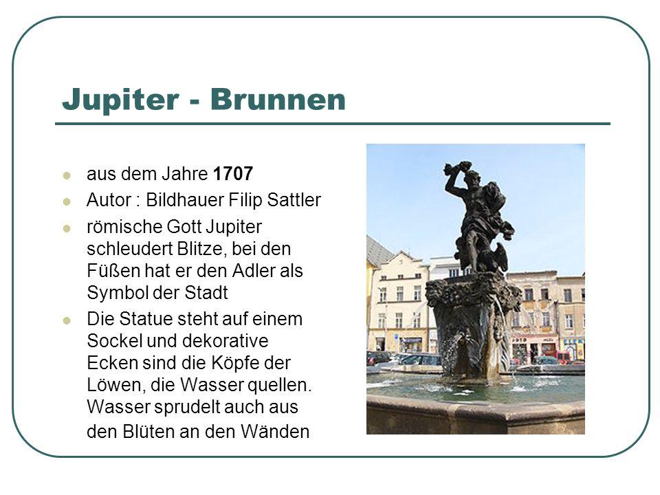 Jupiter - Brunnen aus dem Jahre 1707 Autor : Bildhauer Filip Sattler