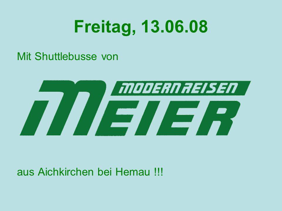 Freitag, 13.06.08 Mit Shuttlebusse von aus Aichkirchen bei Hemau !!!