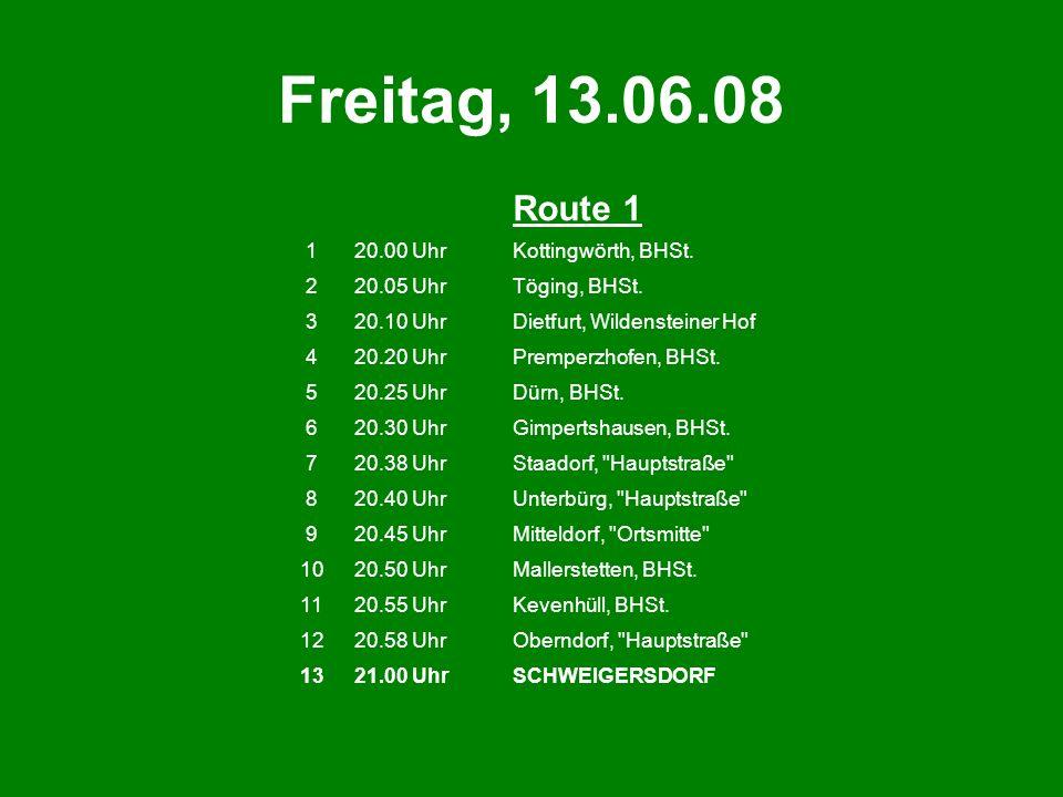 Freitag, 13.06.08 Route 1 1 20.00 Uhr Kottingwörth, BHSt. 2 20.05 Uhr