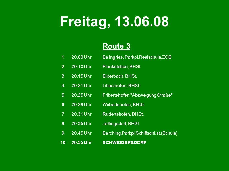 Freitag, 13.06.08 Route 3. 1. 20.00 Uhr. Beilngries, Parkpl.Realschule,ZOB. 2. 20.10 Uhr. Plankstetten, BHSt.