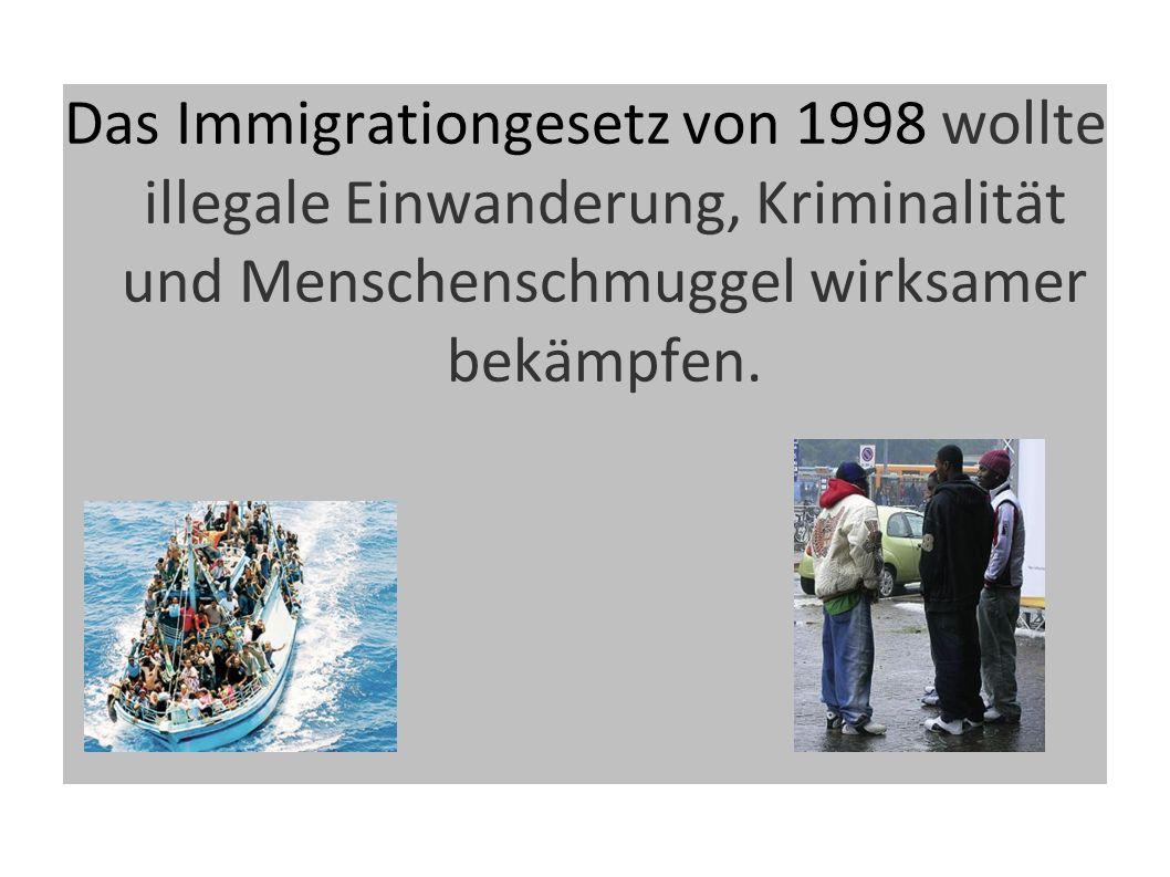 Das Immigrationgesetz von 1998 wollte illegale Einwanderung, Kriminalität und Menschenschmuggel wirksamer bekämpfen.