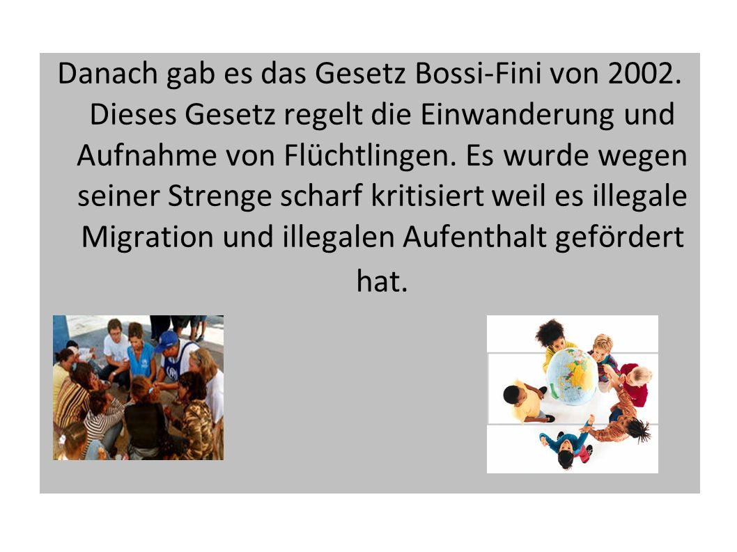 Danach gab es das Gesetz Bossi-Fini von 2002