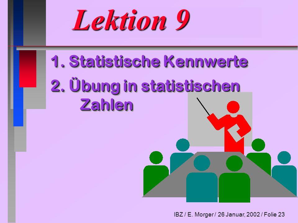 Lektion 9 1. Statistische Kennwerte 2. Übung in statistischen Zahlen
