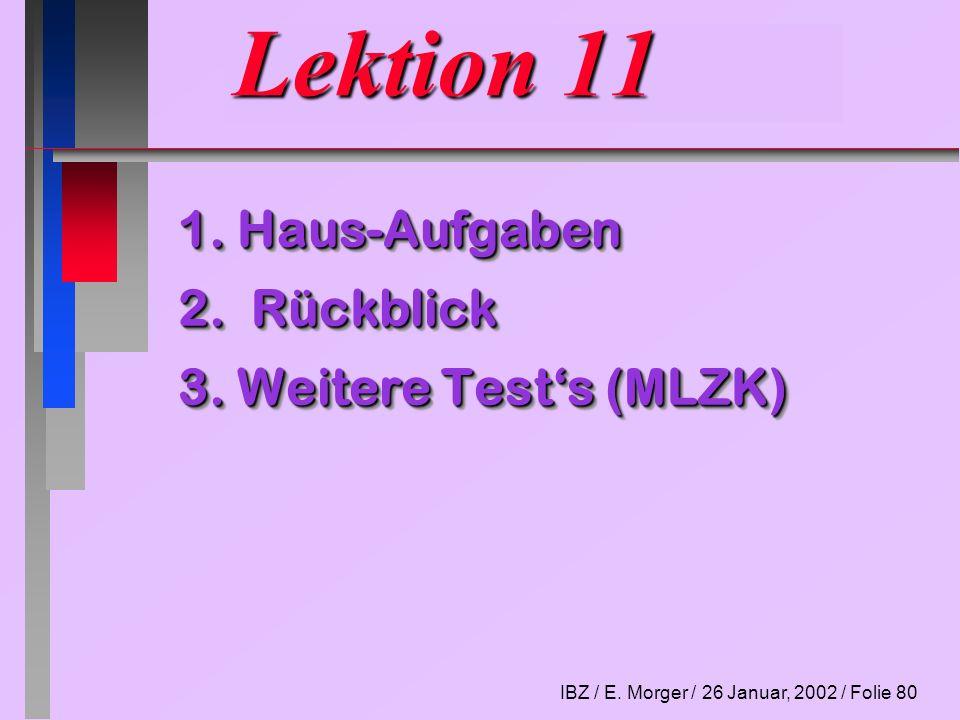 Lektion 11 1. Haus-Aufgaben 2. Rückblick 3. Weitere Test's (MLZK)