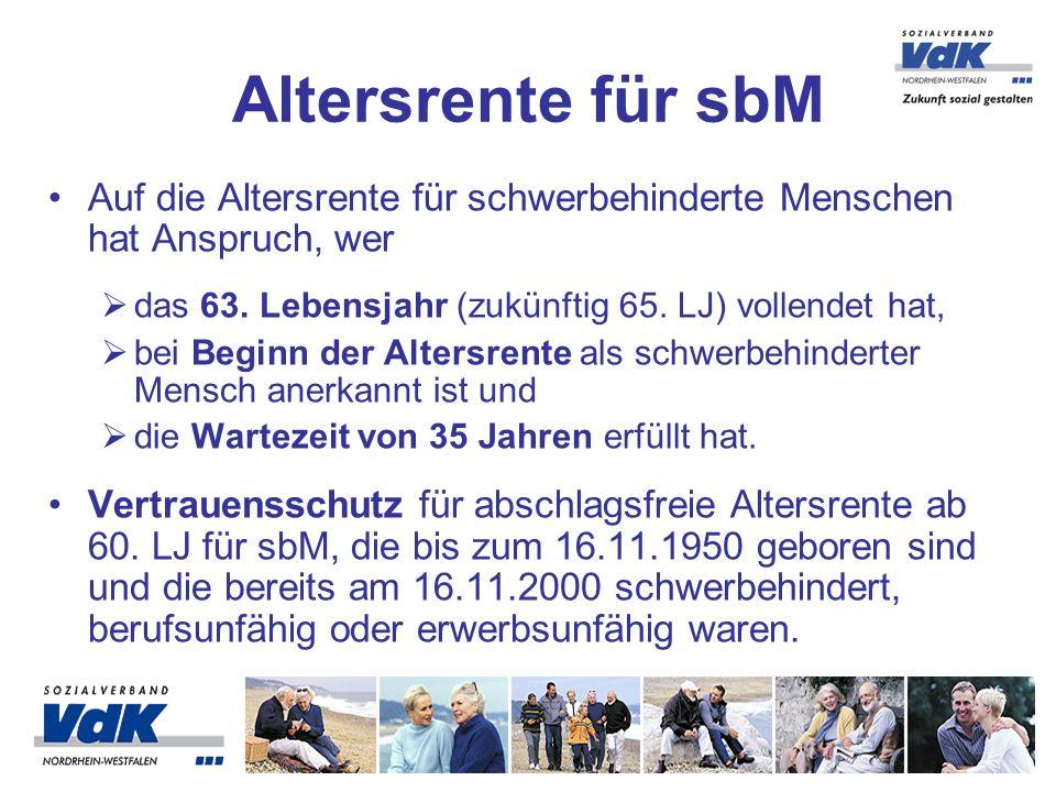Altersrente für sbM Auf die Altersrente für schwerbehinderte Menschen hat Anspruch, wer. das 63. Lebensjahr (zukünftig 65. LJ) vollendet hat,