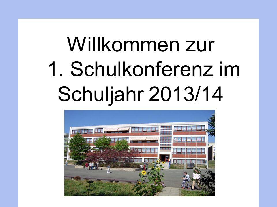 Willkommen zur 1. Schulkonferenz im Schuljahr 2013/14