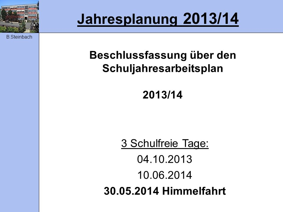 Beschlussfassung über den Schuljahresarbeitsplan 2013/14