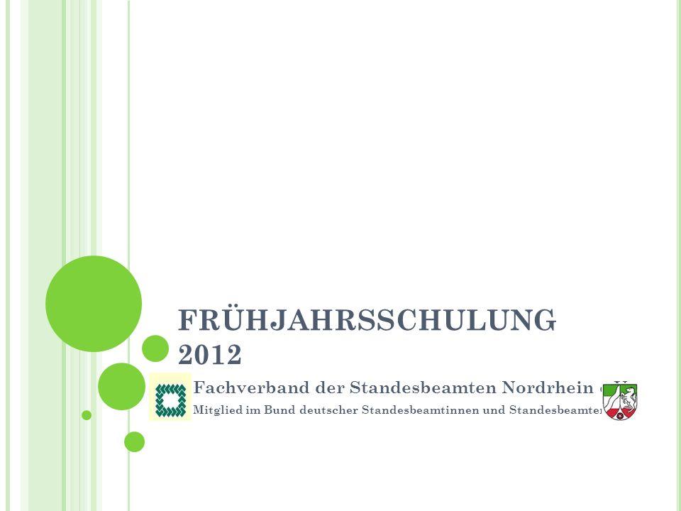 FRÜHJAHRSSCHULUNG 2012 Fachverband der Standesbeamten Nordrhein e.V.