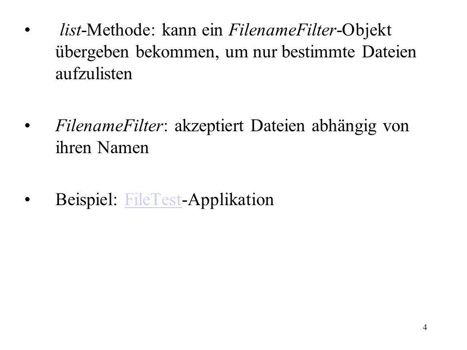 list-Methode: kann ein FilenameFilter-Objekt übergeben bekommen, um nur bestimmte Dateien aufzulisten