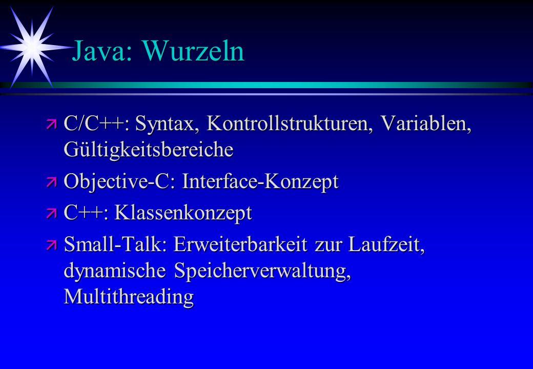 Java: Wurzeln C/C++: Syntax, Kontrollstrukturen, Variablen, Gültigkeitsbereiche. Objective-C: Interface-Konzept.