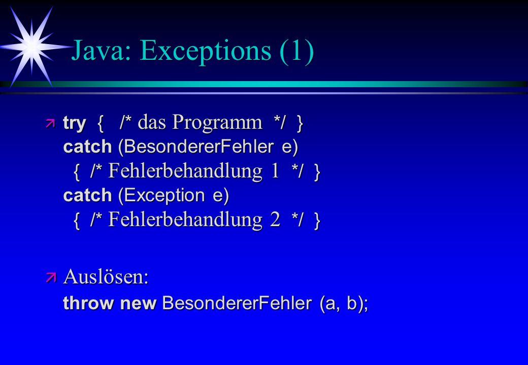 Java: Exceptions (1) Auslösen: throw new BesondererFehler (a, b);