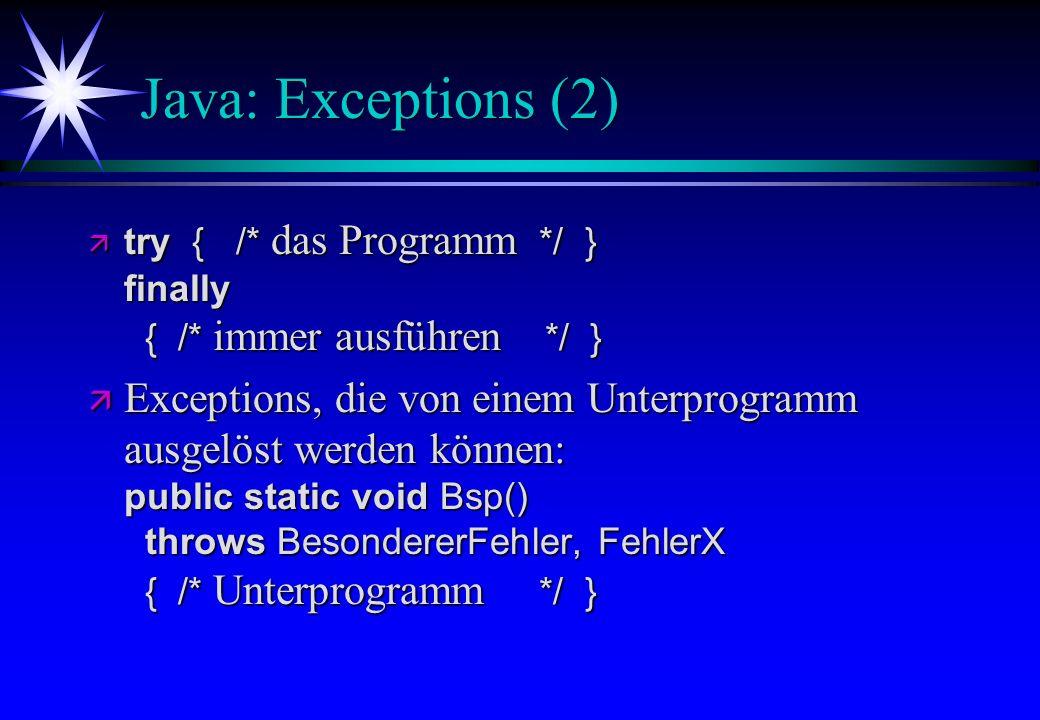 Java: Exceptions (2) try { /* das Programm */ } finally { /* immer ausführen */ }