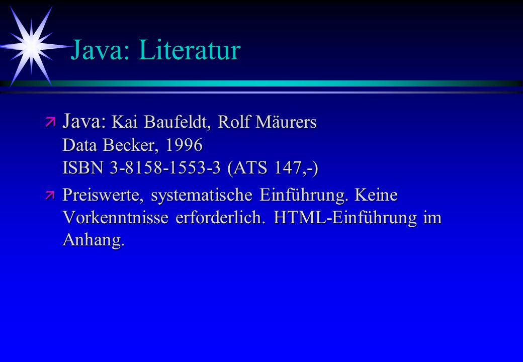 Java: Literatur Java: Kai Baufeldt, Rolf Mäurers Data Becker, 1996 ISBN 3-8158-1553-3 (ATS 147,-)