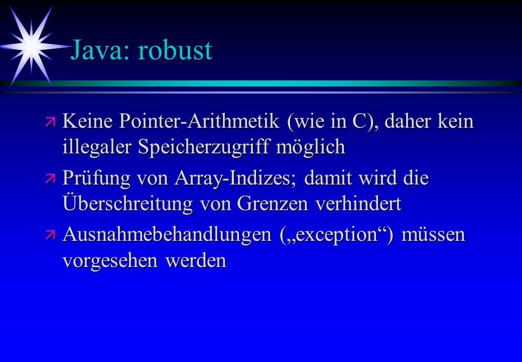 Java: robust Keine Pointer-Arithmetik (wie in C), daher kein illegaler Speicherzugriff möglich.