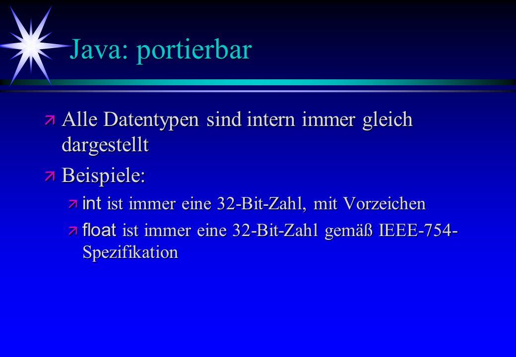 Java: portierbar Alle Datentypen sind intern immer gleich dargestellt