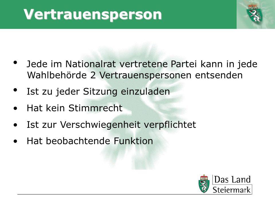 Vertrauensperson Jede im Nationalrat vertretene Partei kann in jede .Wahlbehörde 2 Vertrauenspersonen entsenden.