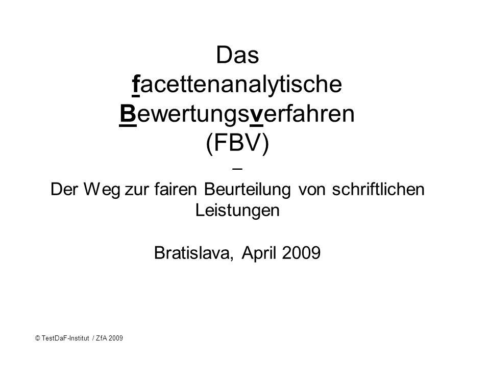 Das facettenanalytische Bewertungsverfahren (FBV) – Der Weg zur fairen Beurteilung von schriftlichen Leistungen Bratislava, April 2009