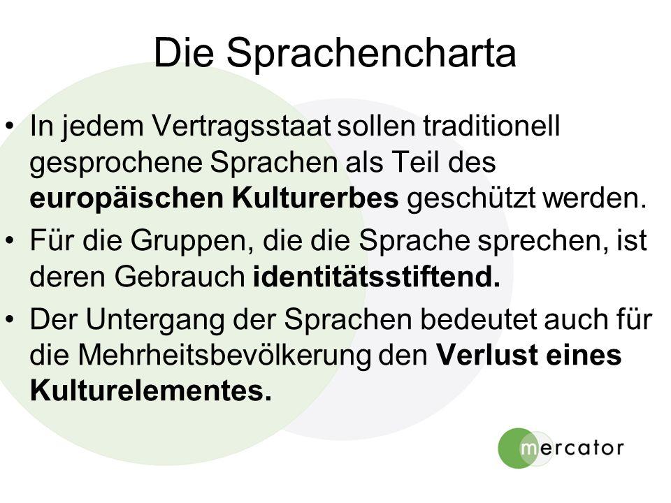Die Sprachencharta In jedem Vertragsstaat sollen traditionell gesprochene Sprachen als Teil des europäischen Kulturerbes geschützt werden.