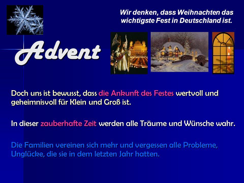 Wir denken, dass Weihnachten das wichtigste Fest in Deutschland ist.