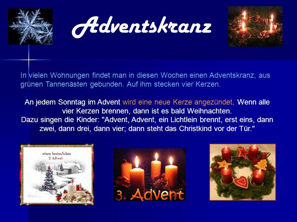 Adventskranz In vielen Wohnungen findet man in diesen Wochen einen Adventskranz, aus grünen Tannenästen gebunden. Auf ihm stecken vier Kerzen.