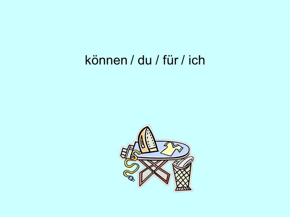 können / du / für / ich