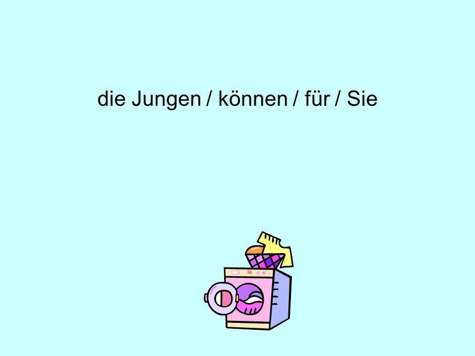 die Jungen / können / für / Sie
