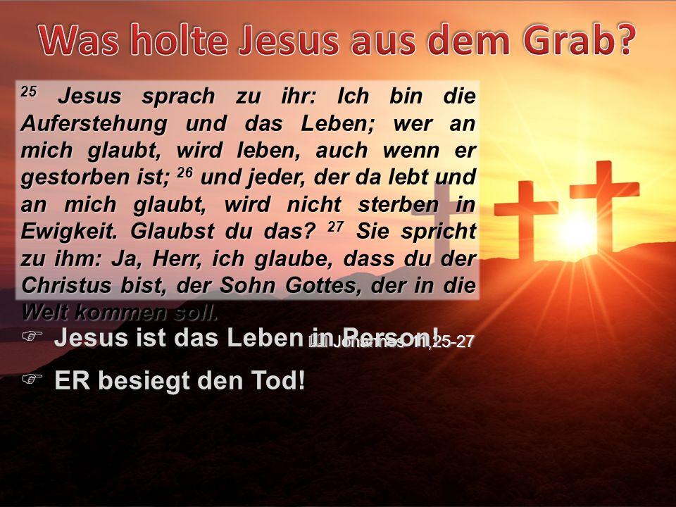 Jesus ist das Leben in Person! ER besiegt den Tod!