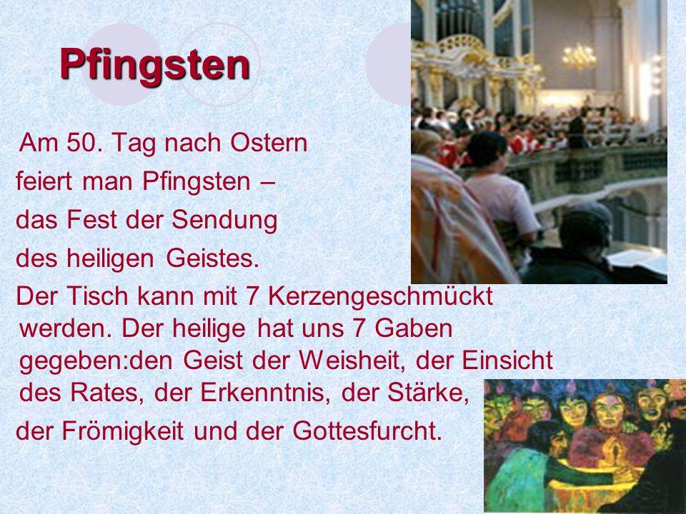 Pfingsten Am 50. Tag nach Ostern feiert man Pfingsten –