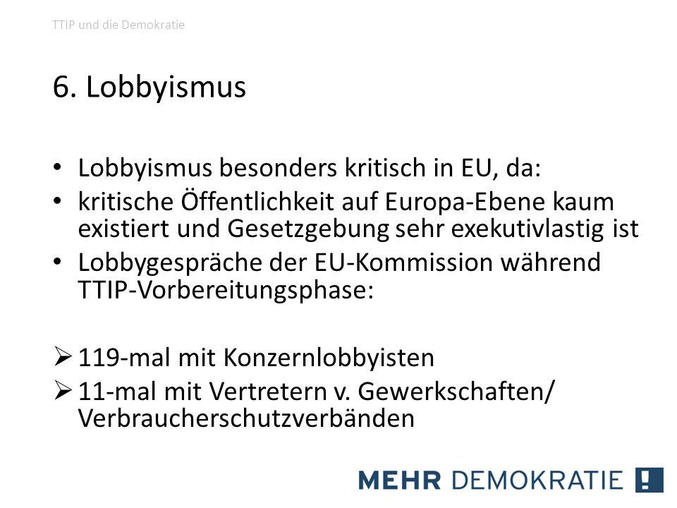 6. Lobbyismus Lobbyismus besonders kritisch in EU, da: