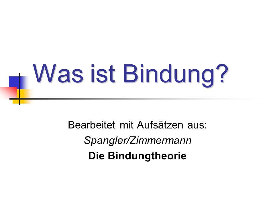 Bearbeitet mit Aufsätzen aus: Spangler/Zimmermann Die Bindungtheorie