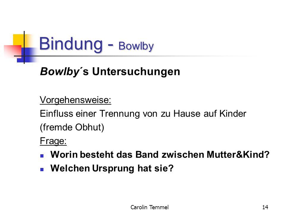 Bindung - Bowlby Bowlby´s Untersuchungen Vorgehensweise: