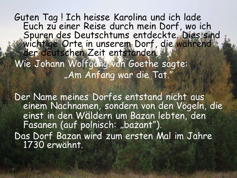 Guten Tag ! Ich heisse Karolina und ich lade Euch zu einer Reise durch mein Dorf, wo ich Spuren des Deutschtums entdeckte. Dies sind wichtige Orte in unserem Dorf, die während der deutschen Zeit entstanden.