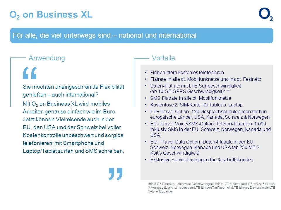 O2 on Business XL Für alle, die viel unterwegs sind – national und international. Firmenintern kostenlos telefonieren.