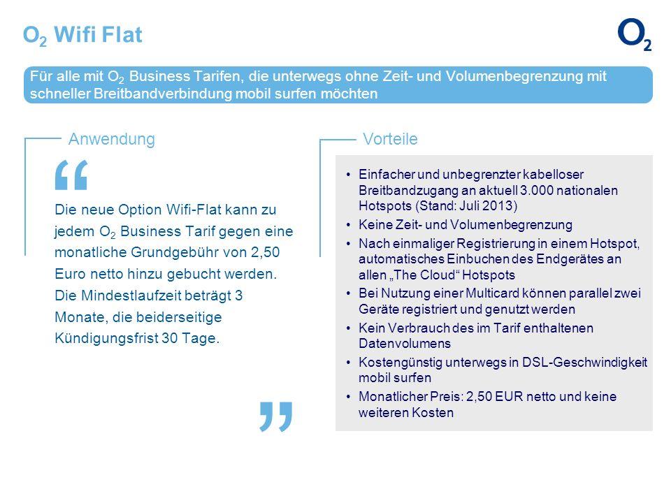 O2 Wifi Flat Für alle mit O2 Business Tarifen, die unterwegs ohne Zeit- und Volumenbegrenzung mit schneller Breitbandverbindung mobil surfen möchten.