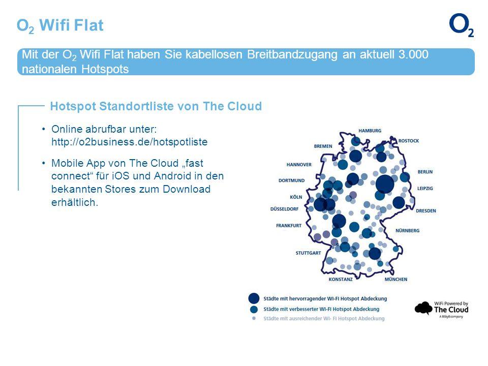 O2 Wifi Flat Mit der O2 Wifi Flat haben Sie kabellosen Breitbandzugang an aktuell 3.000 nationalen Hotspots.