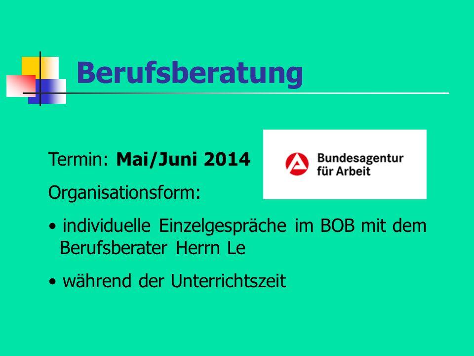 Berufsberatung Termin: Mai/Juni 2014 Organisationsform: