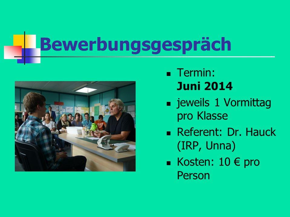 Bewerbungsgespräch Termin: Juni 2014 jeweils 1 Vormittag pro Klasse