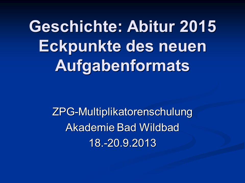 Geschichte: Abitur 2015 Eckpunkte des neuen Aufgabenformats