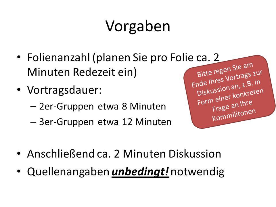 Vorgaben Folienanzahl (planen Sie pro Folie ca. 2 Minuten Redezeit ein) Vortragsdauer: 2er-Gruppen etwa 8 Minuten.