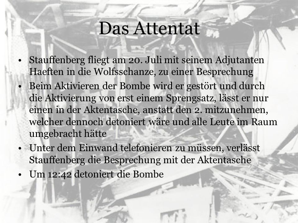 Das Attentat Stauffenberg fliegt am 20. Juli mit seinem Adjutanten Haeften in die Wolfsschanze, zu einer Besprechung.