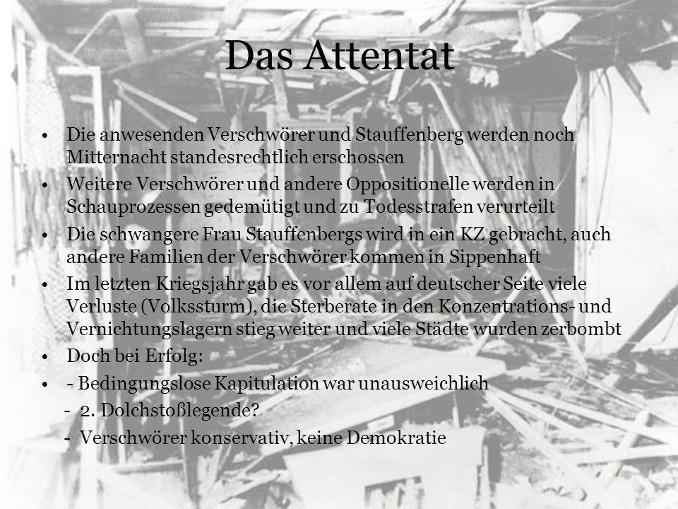 Das Attentat Die anwesenden Verschwörer und Stauffenberg werden noch Mitternacht standesrechtlich erschossen.