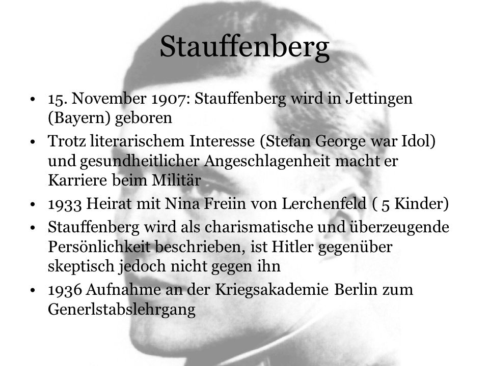 Stauffenberg 15. November 1907: Stauffenberg wird in Jettingen (Bayern) geboren.